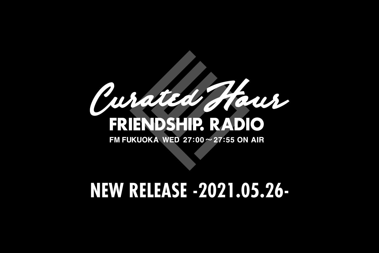 FRIENDSHIP.の最新楽曲を紹介!FM福岡「Curated Hour ~FRIENDSHIP. RADIO」-2021.05.26-