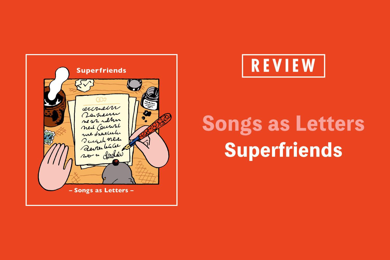 Superfriends「Songs as Letters」──ホーンを入れて多彩なアレンジで聴かせる手紙のような歌