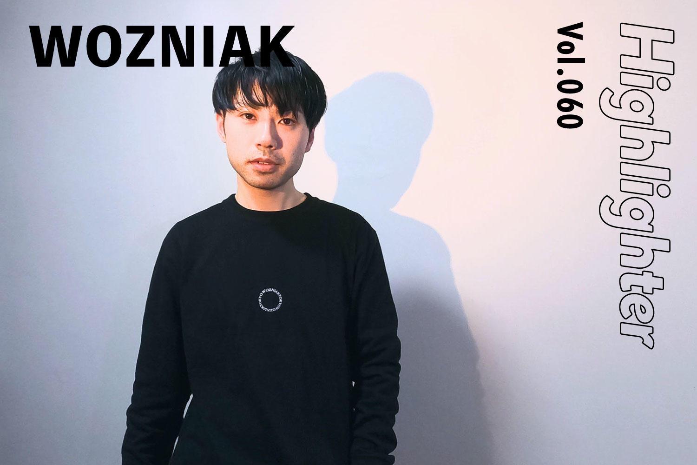電子音とダンスミュージックの信奉者「WOZNIAK」-Highlighter Vol.060-