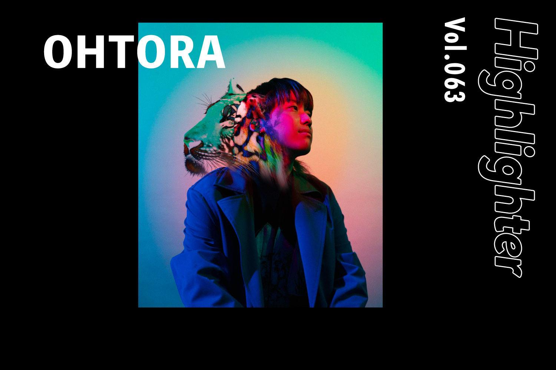 繊細に紡がれる新感覚サウンド「OHTORA」-Highlighter Vol.063-