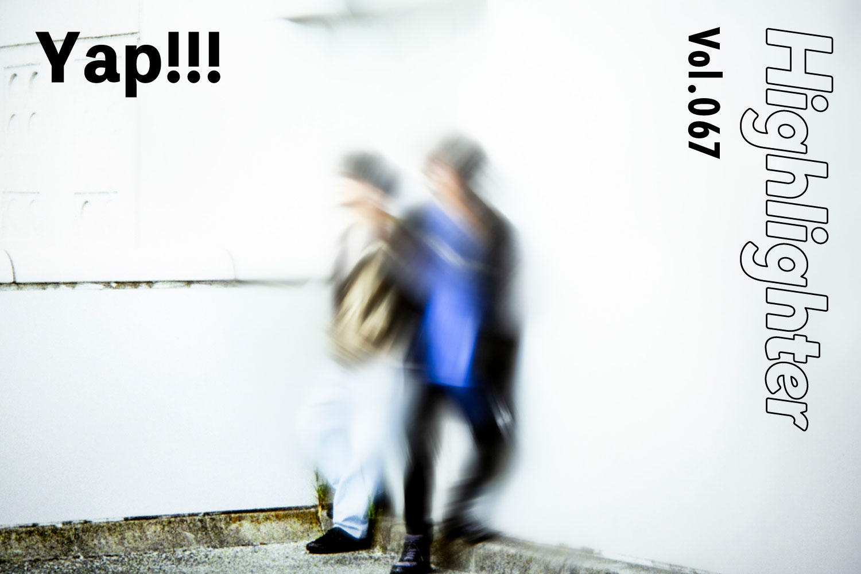 共振するベッドルーム・ダンスミュージックで第2期始動「Yap!!!」-Highlighter Vol.067-