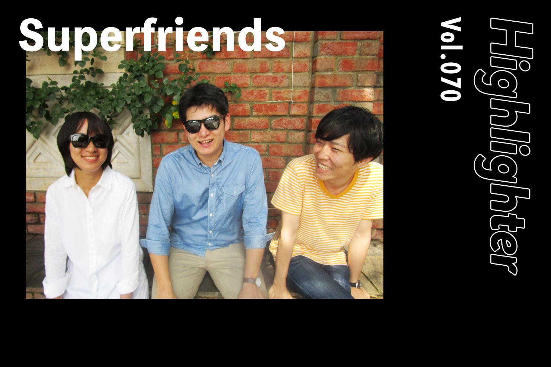 パワーポップに恋をして「Superfriends」-Highlighter Vol.070-